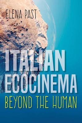 Italian Ecocinema Beyond the Human by Elena Past