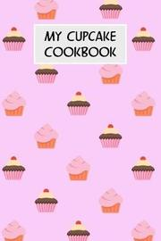 My Cupcake Cookbook by M Cassidy