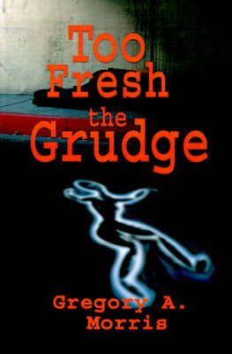 Too Fresh the Grudge by Gregory A. Morris image