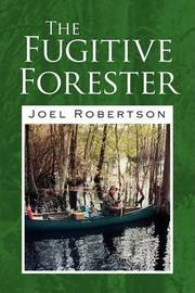 The Fugitive Forester by Joel Robertson image