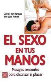 El Sexo en Tus Manos: Masajes Sensuales Para Alcanzar el Placer by Jaiya Hanauer image