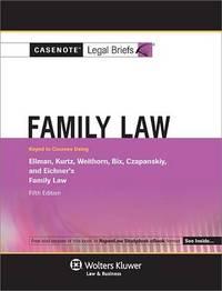 Casenote Legal Briefs for Family Law, Keyed to Ellman, Kurtz, Weithorn, Bix, Czapanskiy, and Eichner by Casenote Legal Briefs