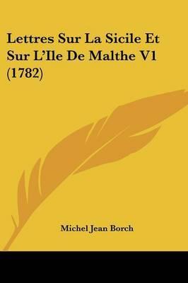 Lettres Sur La Sicile Et Sur L'Ile De Malthe V1 (1782) by Michel Jean Borch image
