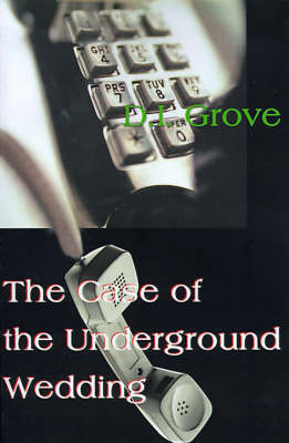 The Case of the Underground Wedding by D.I. Grove