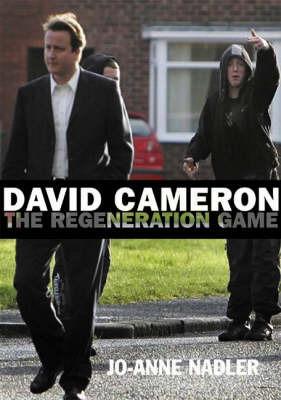 David Cameron: The Regeneration Game by Jo-Anne Nadler