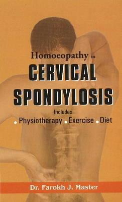 Homoeopathy in Cervical Spondylosis by Farokh J. Master