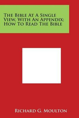 The Bible At A Single View, With An Appendix; How To Read The Bible by Richard G Moulton image