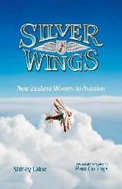 Silver Wings: New Zealand Women in Aviation by Shirley Laine
