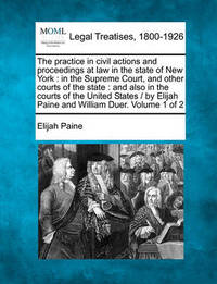 The Practice in Civil Actions and Proceedings at Law in the State of New York by Elijah Paine