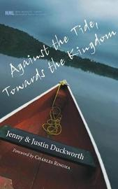 Against the Tide, Towards the Kingdom by Jenny Duckworth