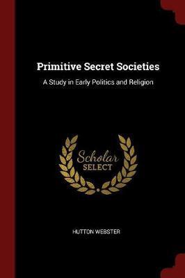 Primitive Secret Societies by Hutton Webster image