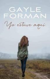 Yo Estaba Aqui by Gayle Forman
