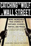 Catching the Wolf of Wall Street (Unabridged Audio) by Jordan Belfort