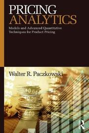 Pricing Analytics by Walter R Paczkowski