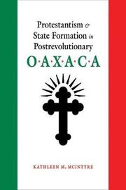 Protestantism and State Formation in Postrevolutionary Oaxaca by Kathleen M. McIntyre