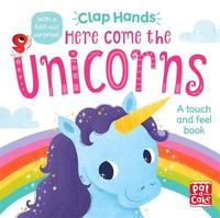 Clap Hands: Here Come the Unicorns by Pat-A-Cake