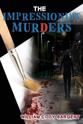 The Impressionist Murders by William Cody Sargent