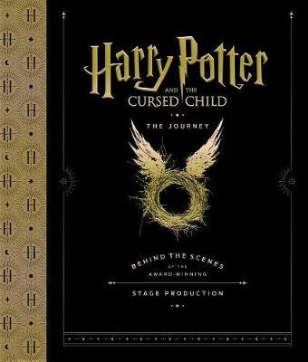 Harry Potter and the Cursed Child: The Journey: Behind the Scenes of the Award-Winning Stage Production by Harry Potter Theatrical Productions