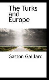The Turks and Europe by Gaston Gaillard