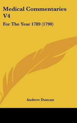 Medical Commentaries V4: For The Year 1789 (1790) by Andrew Duncan image