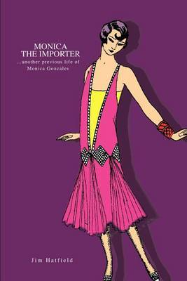 Monica the Importer: ...Another Previous Life of Monica Gonzales by Jim Hatfield image