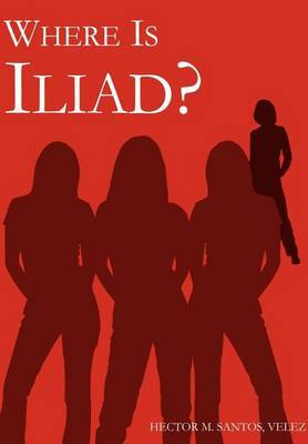 Where is Iliad? by Hector M Santos Velez