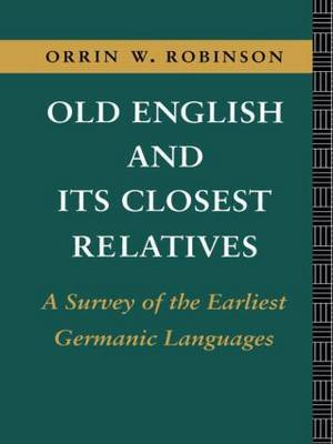 Old English and its Closest Relatives by Orrin W Robinson