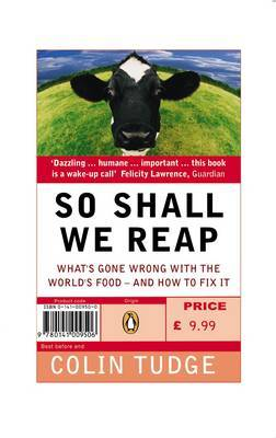 So Shall We Reap: What's Gone Wrong with the World's Food - and How to Fix it by Colin Tudge image