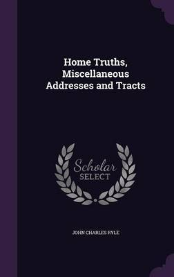 Home Truths, Miscellaneous Addresses and Tracts by John Charles Ryle image