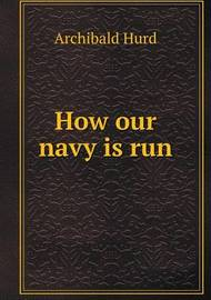 How Our Navy Is Run by Archibald Hurd