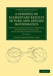 A Synopsis of Elementary Results in Pure and Applied Mathematics: Volume 2 by George Shoobridge Carr