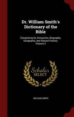 Dr. William Smith's Dictionary of the Bible by William Smith