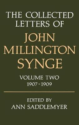 The Collected Letters of John Millington Synge: Volume II: 1907-1909 by John Millington Synge