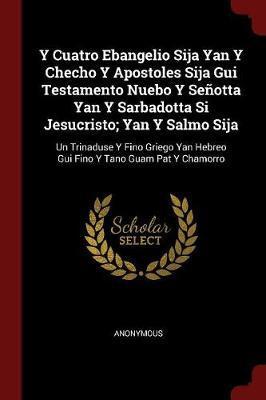 Y Cuatro Ebangelio Sija Yan y Checho y Apostoles Sija GUI Testamento Nuebo y Senotta Yan y Sarbadotta Si Jesucristo; Yan y Salmo Sija by * Anonymous