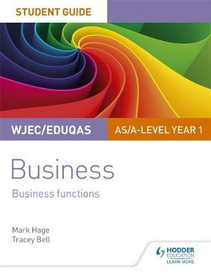 WJEC/Eduqas AS/A-level Year 1 Business Student Guide 2: Business Functions by Mark Hage