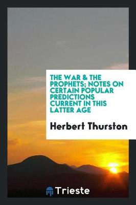 The War & the Prophets; Notes on Certain Popular Predictions Current in This Latter Age by Herbert Thurston