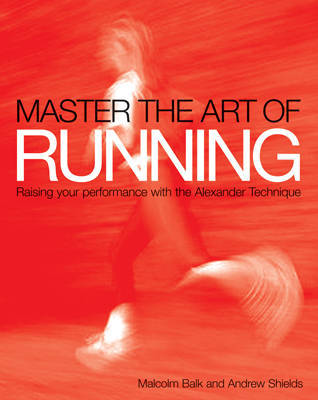 Master the Art of Running: Running with the Alexander Technique by Malcolm Balk image