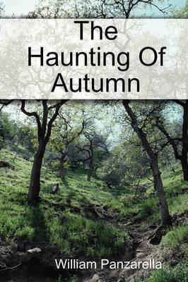 The Haunting Of Autumn by william panzarella