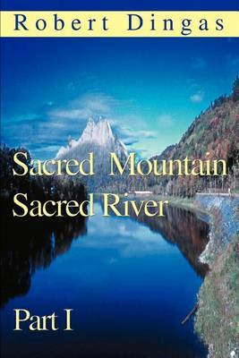 Sacred Mountain Sacred River: Part I by Robert Dingas