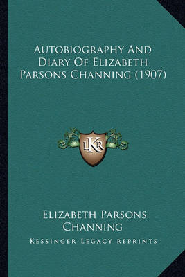 Autobiography and Diary of Elizabeth Parsons Channing (1907) by Elizabeth Parsons Channing image