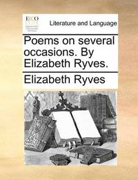 Poems on Several Occasions. by Elizabeth Ryves by Elizabeth Ryves