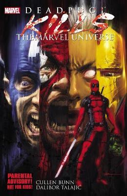 Deadpool Kills The Marvel Universe by Cullen Bunn