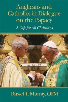 Anglicans and Catholics in Dialogue on the Papacy by Russel T Murray image