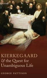Kierkegaard and the Quest for Unambiguous Life by George Pattison
