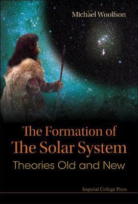 Formation Of The Solar System, The: Theories Old And New by Michael Mark Woolfson image