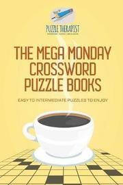 The Mega Monday Crossword Puzzle Books Easy to Intermediate Puzzles to Enjoy by Puzzle Therapist