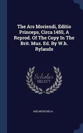 The Ars Moriendi, Editio Princeps, Circa 1450, a Reprod. of the Copy in the Brit. Mus. Ed. by W.H. Rylands by Ars Moriendi A