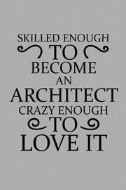 Skilled Enough to Become an Architect Crazy Enough to Love It by Architect Publishing image