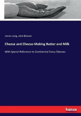 Cheese and Cheese-Making Butter and Milk by James Long