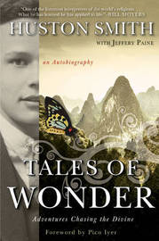 Tales of Wonder: Adventures Chasing the Divine, an Autobiography by Huston Smith